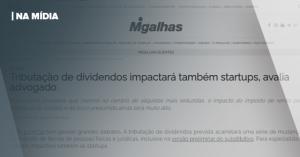 MIGALHAS   TRIBUTAÇÃO DE DIVIDENDOS IMPACTARÁ TAMBÉM STARTUPS, AVALIA ADVOGADO