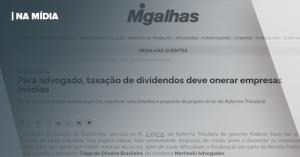 MIGALHAS | PARA ADVOGADO, TAXAÇÃO DE DIVIDENDOS DEVE ONERAR EMPRESAS MÉDIAS