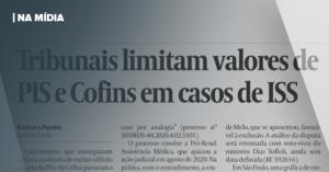 VALOR   TRIBUNAIS LIMITAM VALORES DE PIS E COFINS EM CASOS DE ISS
